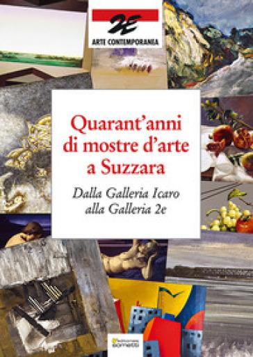 Quarant'anni di mostre d'arte a Suzzara. Dalla Galleria Icaro alla Galleria 2e - G. Zacchè | Ericsfund.org