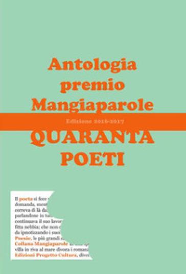 Quaranta poeti. Antologia premio Mangiaparole 2016-2017