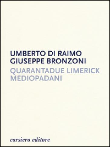 Quarantadue limerick mediopadani - Umberto Di Raimo |