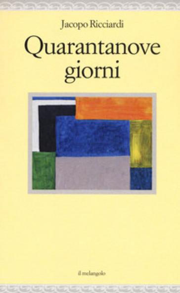 Quarantanove giorni - Jacopo Ricciardi |