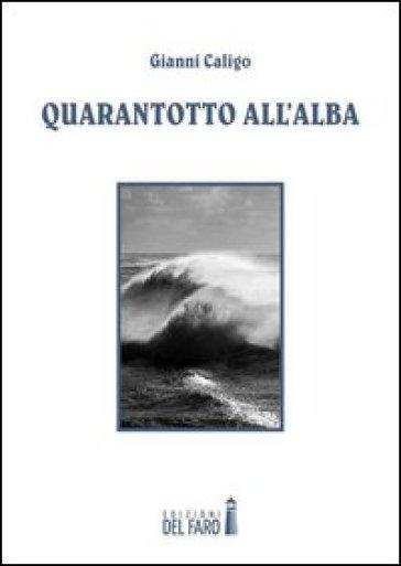 Quarantotto all'alba - Gianni Caligo |