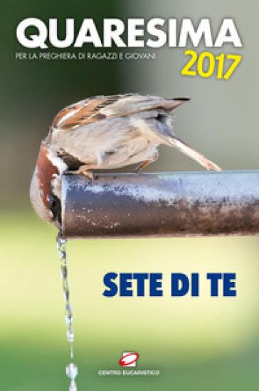 Quaresima 2017. Sete di te. Per la preghiera di ragazzi e giovani - Trappiste di Valserena | Kritjur.org