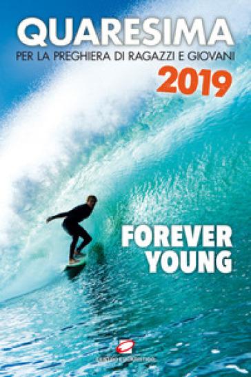Quaresima 2019. Forever young. Per la preghiera di ragazzi e giovani - L. Guglielmoni | Thecosgala.com