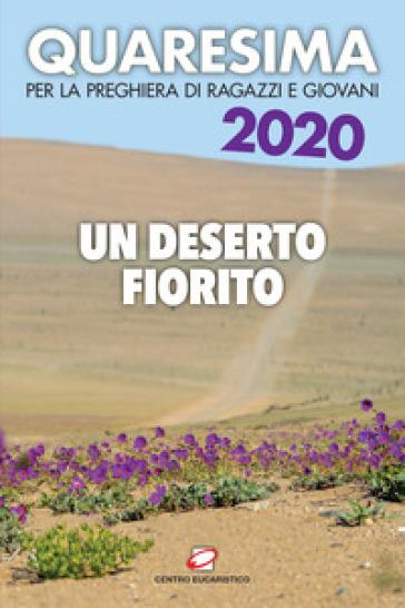 Quaresima 2020. Un deserto fiorito. Per la preghiera di ragazzi e giovani - Carmelitane di Legnano | Jonathanterrington.com