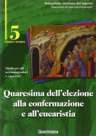 Quaresima dell'elezione alla confermazione e all'eucaristia. Guida per gli accompagnatori e i genitori. 5. - Diocesi di Cremona |