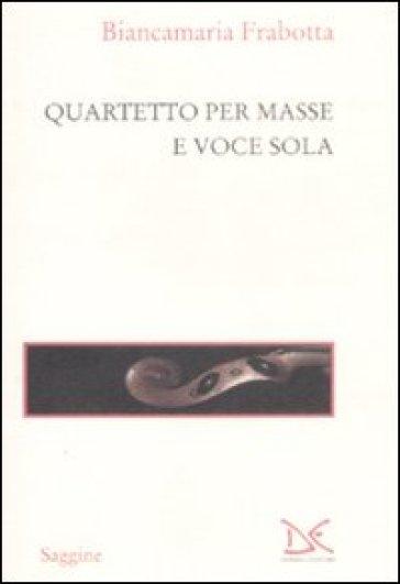 Quartetto per masse e voce sola - Biancamaria Frabotta pdf epub