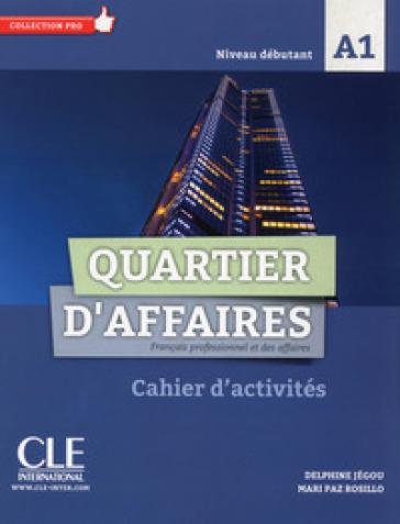 Quartier d'affaires. Français professionel et des affaires. Cahier d'activités - Demaret M.  