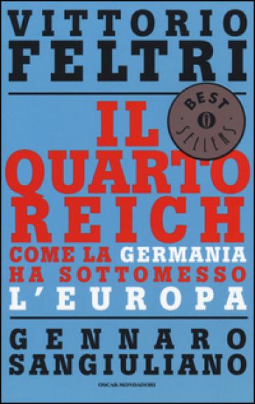 Il Quarto Reich. Come la Germania ha sottomesso l'Europa - Vittorio Feltri  