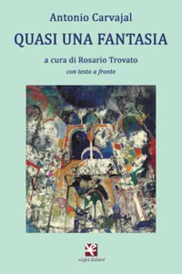 Quasi una fantasia. Testo spagnolo a fronte. Ediz. bilingue - Antonio Carvajal |