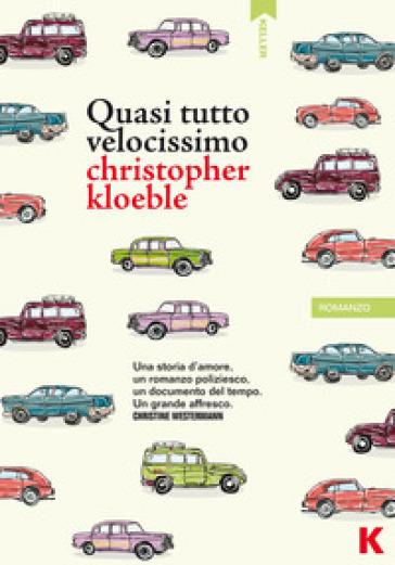 Quasi tutto velocissimo - Christopher Kloeble | Rochesterscifianimecon.com