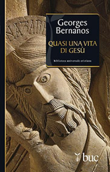 Quasi una vita di Gesù - Georges Bernanos |