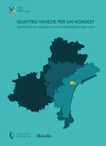 Quattro Venezie per un Nordest. Rapporto su Venezia Civitas Metropolitana 2019 -  pdf epub