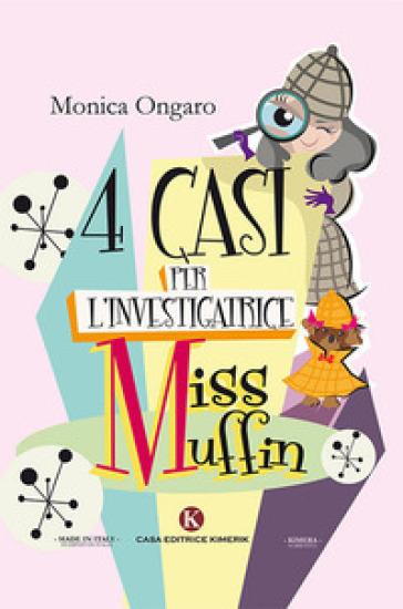 Quattro casi per l'investigatrice Miss Muffin - Monica Ongaro | Rochesterscifianimecon.com