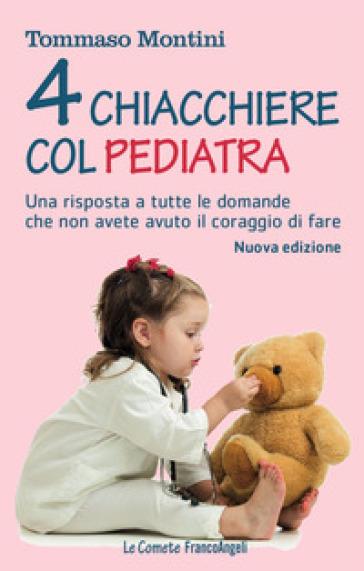 Quattro chiacchiere col pediatra. Una risposta a tutte le domande che non avete osato fare - Tommaso Montini pdf epub