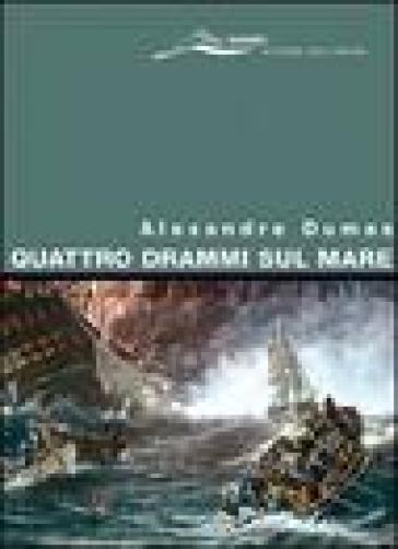 Quattro drammi sul mare - Alexandre Dumas  