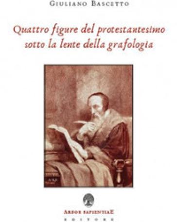 Quattro figure del protestantesimo sotto la lente della grafologia - Giuliano Bascetto | Kritjur.org