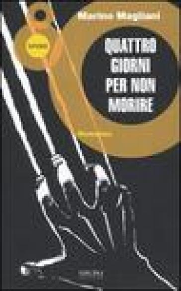 Quattro giorni per non morire - Marino Magliani |