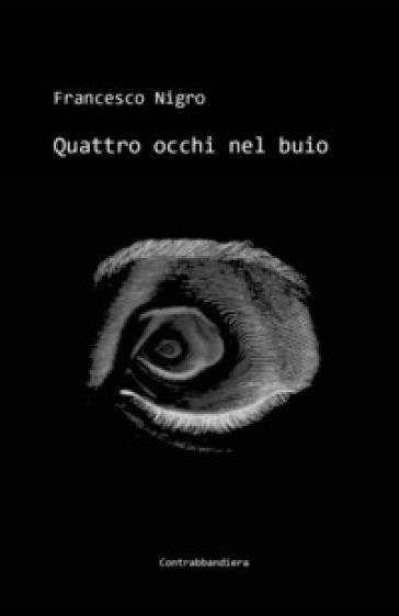 Quattro occhi nel buio - Francesco Nigro |