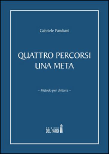 Quattro percorsi una meta. Metodo per chitarra - Gabriele Pandiani |