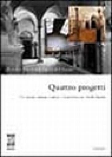 Quattro progetti. Il nuovo Museo dell'opera del Duomo. Catalogo della mostra