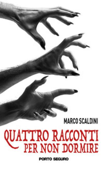 Quattro racconti per non dormire - Marco Scaldini  