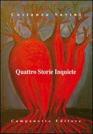 Quattro storie inquiete - Costanza Savini |