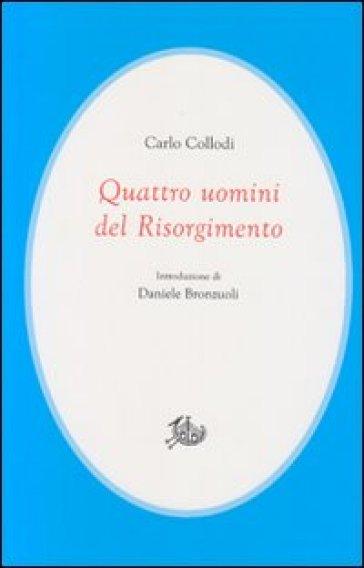 Quattro uomini del Risorgimento - Carlo Collodi |