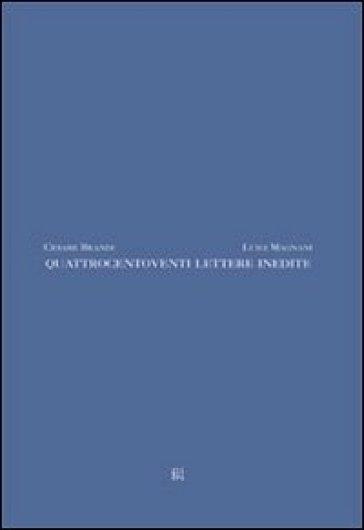 Quattrocentoventi lettere inedite - L. Fornari Schianchi |
