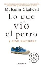 Lo Que Vio El Perro: Y Otras Aventuras / What the Dog Saw: And Other Adventures