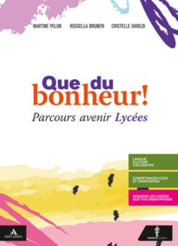 Que du bonheur! Parcours avenir lycees. Per le Scuole superiori. Con e-book. Con espansione online - Martine Pelon pdf epub