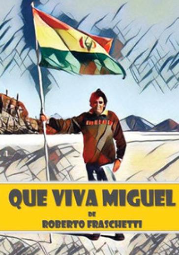 Que viva Miguel. Viaje in Amazzonia - Roberto Fraschetti  