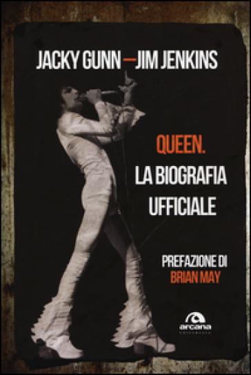 Queen. La biografia ufficiale - Jacky Gunn |