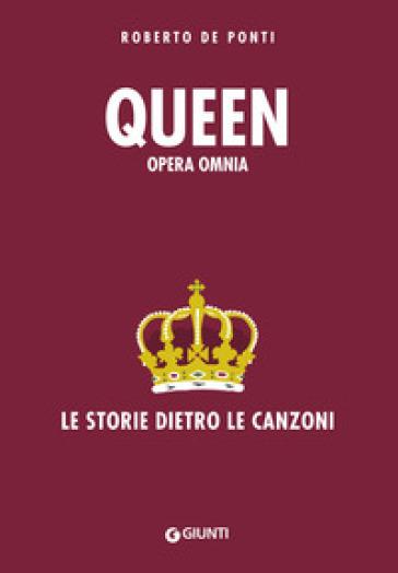 Queen. Opera omnia. Le storie dietro le canzoni - Roberto De Ponti | Jonathanterrington.com