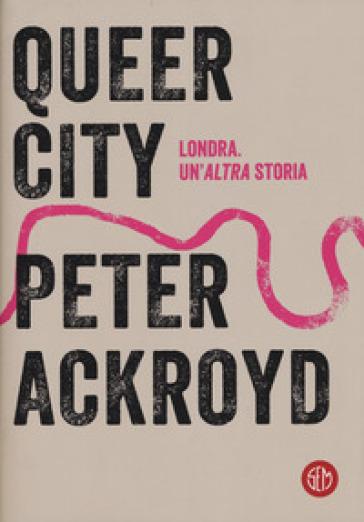 Queer city - Peter Ackroyd | Ericsfund.org