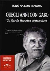 Quegli anni con Gabo. Un Garcia Marquez sconosciuto