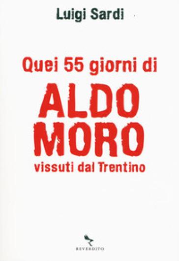 Quei 55 giorni di Aldo Moro vissuti dal Trentino - Luigi Sardi | Kritjur.org