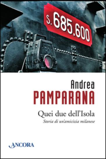Quei due dell'Isola. Storia di un'amicizia milanese - Andrea Pamparana   Kritjur.org