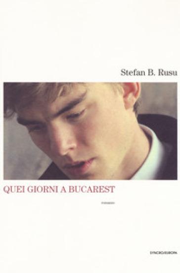 Quei giorni a Bucarest - Stefan B. Rusu |