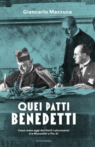 Quei patti benedetti. Cosa resta oggi dei Patti Lateranensi tra Mussolini e Pio XI - Giancarlo Mazzuca | Thecosgala.com
