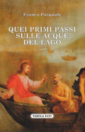 Quei primi passi sulle acque del lago - Franco Pasquale  