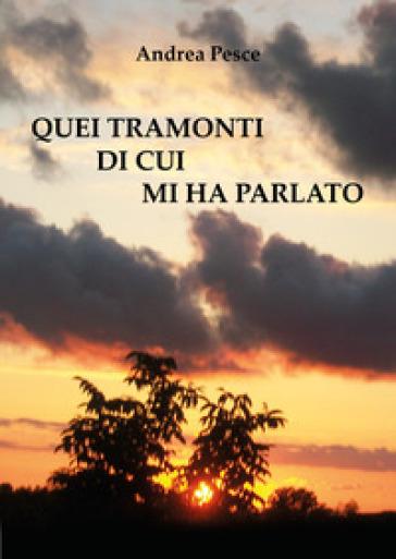 Quei tramonti di cui mi ha parlato - Andrea Pesce  