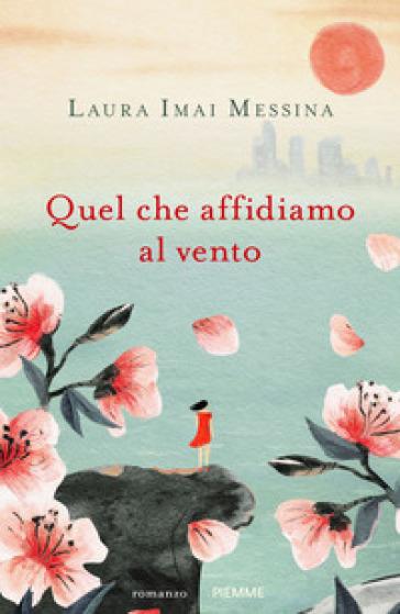Quel che affidiamo al vento - Laura Imai Messina |