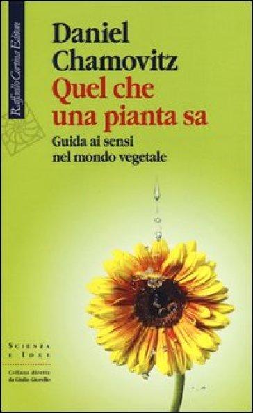 Quel che una pianta sa. Guida ai sensi nel mondo vegetale - Daniel Chamovitz   Rochesterscifianimecon.com