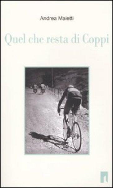 Quel che resta di Coppi - Andrea Maietti | Rochesterscifianimecon.com