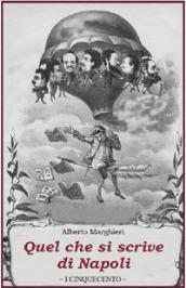 Quel che si scrive di Napoli - Alberto Marghieri