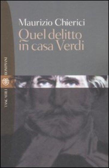 Quel delitto in casa Verdi - Maurizio Chierici |
