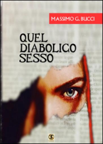 Quel diabolico sesso - Massimo G. Bucci  