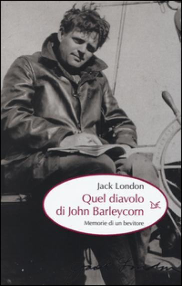 Quel diavolo di John Barleycorn. Memorie di un bevitore - Jack London | Thecosgala.com
