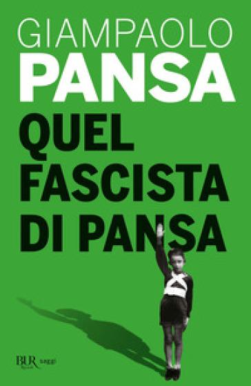 Quel fascista di Pansa - Giampaolo Pansa |