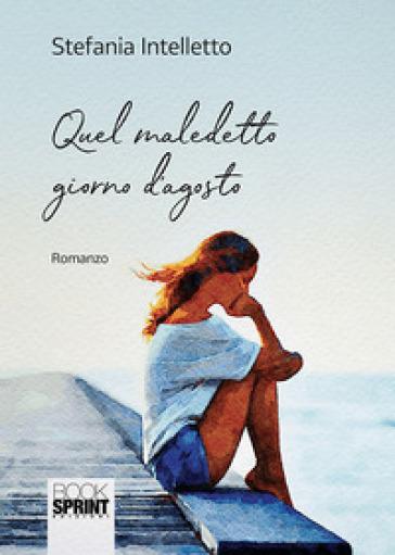 Quel maledetto giorno d'agosto - Stefania Intelletto   Jonathanterrington.com